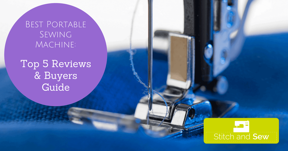 Best Portable Sewing Machine: Reviews & Buyers Guide